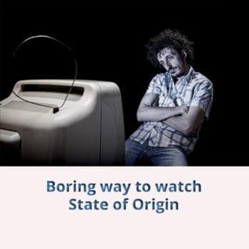 boring way to watch state of origin