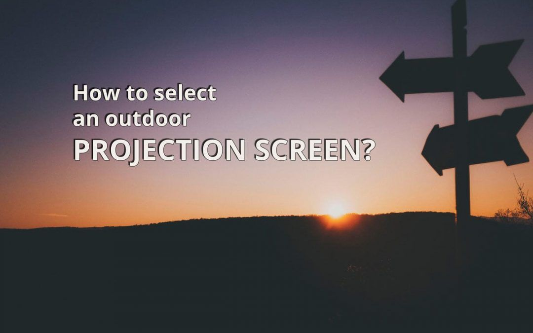 How to select an outdoor projection screen?